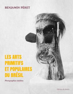 Benjamin Péret  les arts primitifs et populaires du Brésil