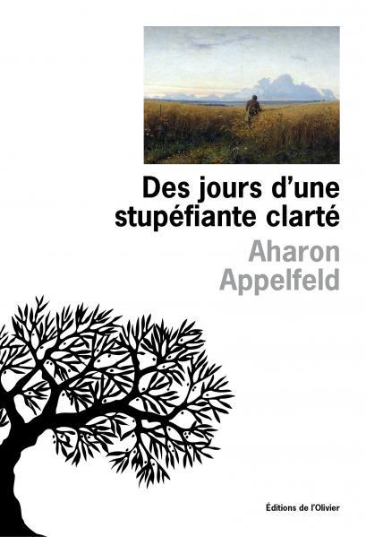 Aharon Appelfeld  des jours d'une stupéfiante clarté