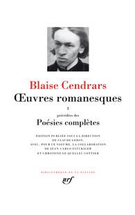 Blaise Cendrars  Oeuvres romanesques  précédé de Poésie complète