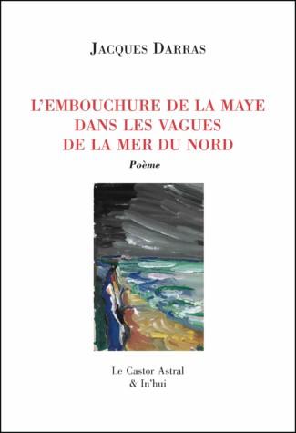 Jacques Darras  l'emouchure de la Maye