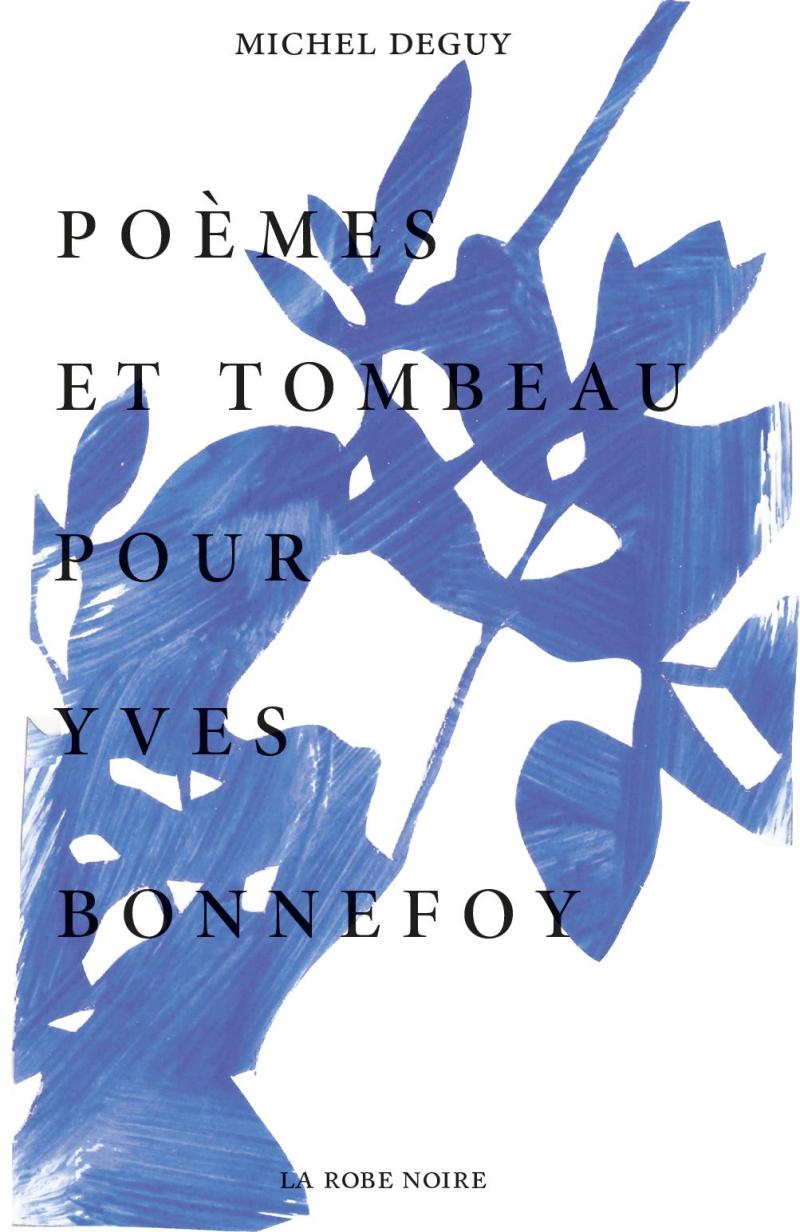Michel Deguy  poèmes et tombeau pour Yves Bonnefoy