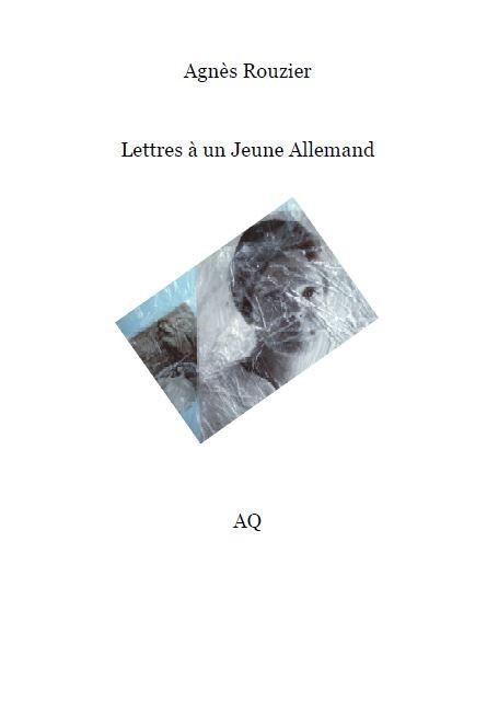 Agnès Rouzier  Lettres à un jeune allemand
