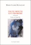 Marie-Claire Bancquart  Toute minute est première