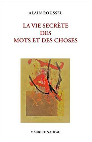 Alain Roussel  La vie secrète des mots et des choses