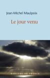 Jean Michel Maulpoix  le jour venu