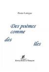 Pierre Lartigue  Des poèmes comme des îles.