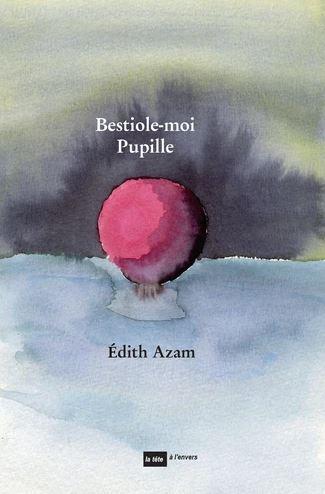 Edith Azam  bestiole moi pupille