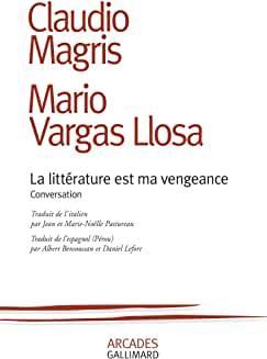 Claudio Magris et Mario Vargas Llosa  La littérature est ma vengeance