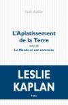 Leslie Kaplan  L'Aplatissement de la Terre suivi de Le Monde et son contraire