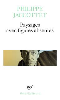 Philippe Jaccottet  paysage avec figures absentes