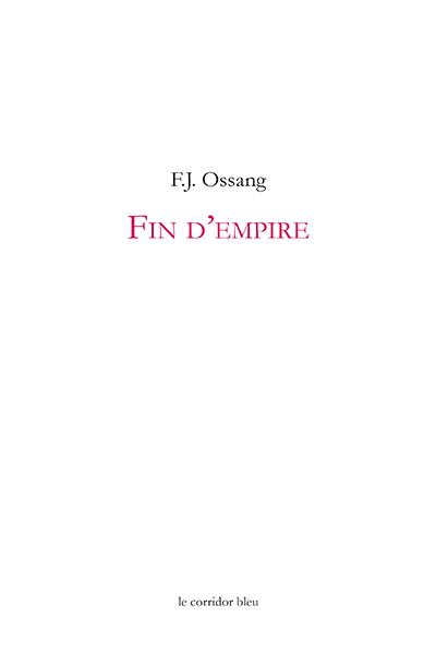 F.J. Ossang  Fin d'empire