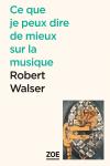 Robert Walser  ce que je peux dire de mieux sur la musique