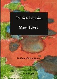 Patrick Laupin  Mon livre  préface d'Alain Borer  Le Réalgar  2021  15€