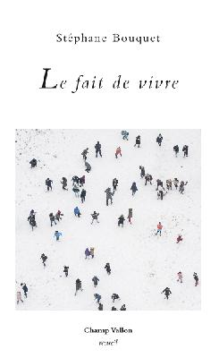 Stéphane Bouquet  Le fait de vivre