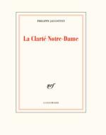 Philippe Jaccottet  La Clarté Notre-Dame