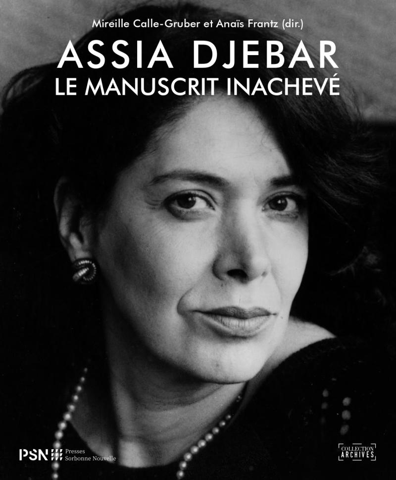 Mireille Calle-Gruber et Anaïs Frantz (dir.)  Assia Djebar  le manuscrit inachevé
