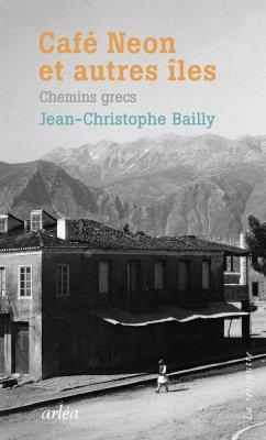 Jean-Christophe Bailly  Café Neon et autres îles. Chemins grecs  Arléa