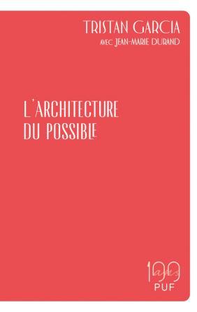 Tristan Garcia  L'architecture du possible