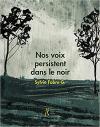 Sylvie Fabre G.  Nos voix persistent dans le noir