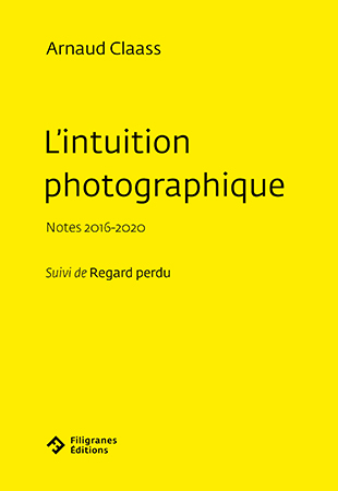 Arnaud Claass  l'intuition photographique