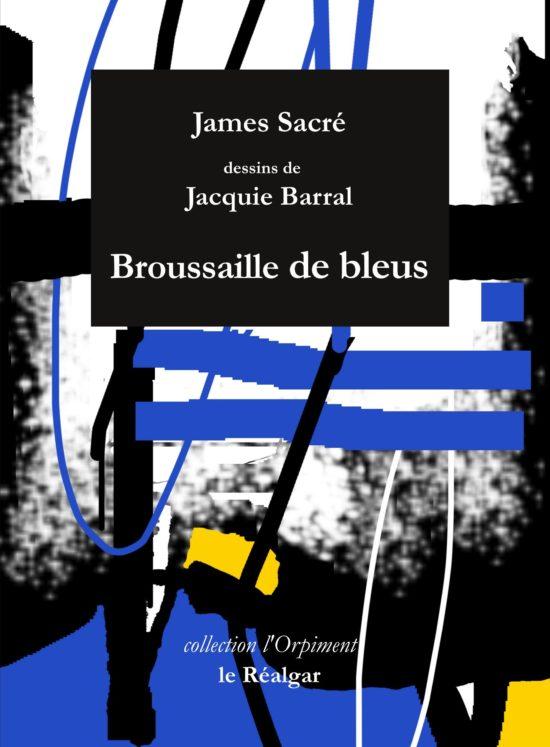 James Sacré  Broussaille de bleus  Le Réalgar