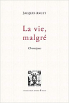 Jacques Ancet  la vie  malgré