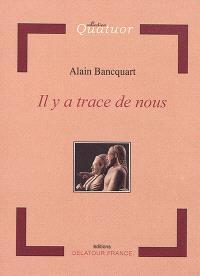 Alain Bancquart  il y a trace de nous