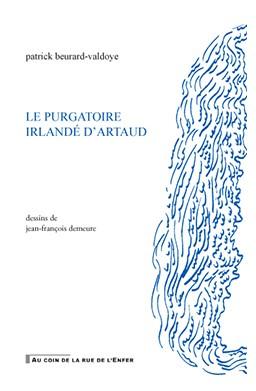 Patrick Beurard-Valdoye  Le Purgatoire irlandé d'Artaud