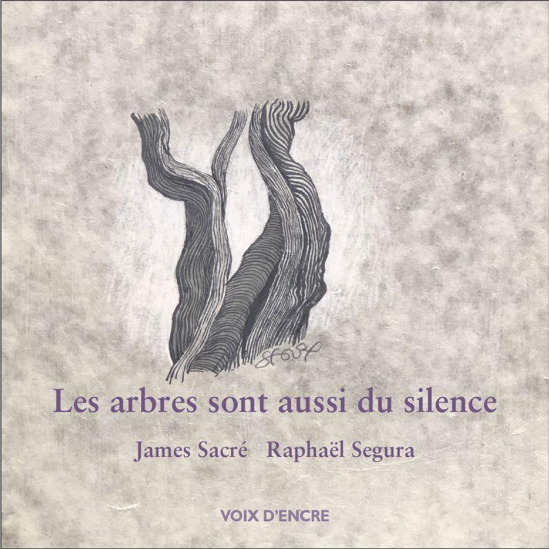 James Sacré  Raphaell Segura  les arbres aussi sont du silence