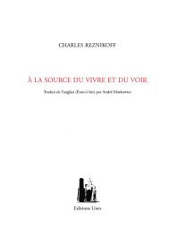 Charles Reznikoff  A la source du vivre et du voir  traduit