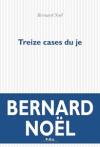 Bernard Noël  treize cases du je